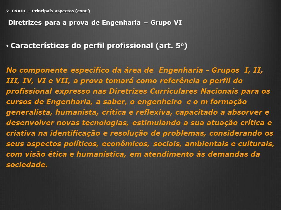 2. ENADE – Principais aspectos (cont.) Diretrizes para a prova de Engenharia – Grupo VI Diretrizes para a prova de Engenharia – Grupo VI Característic
