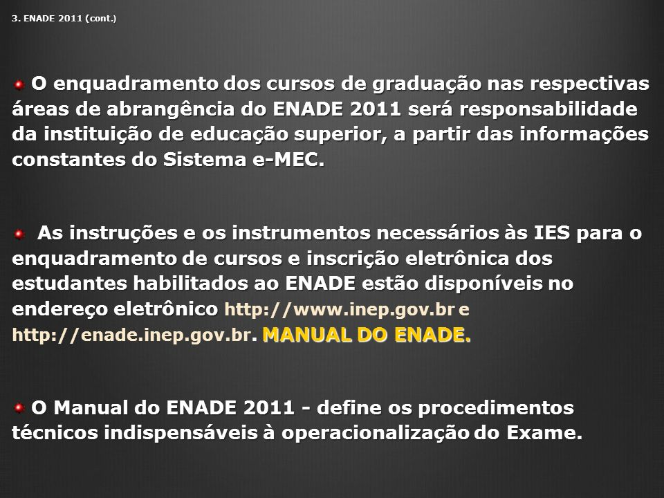 3. ENADE 2011 (cont. ) O enquadramento dos cursos de graduação nas respectivas áreas de abrangência do ENADE 2011 será responsabilidade da instituição