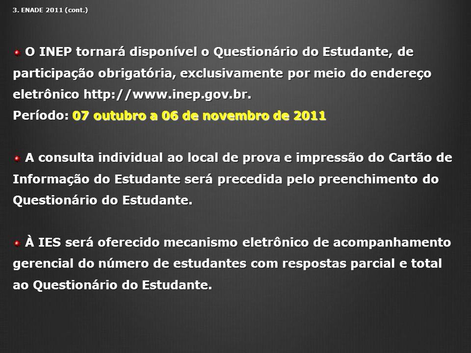 3. ENADE 2011 (cont.) O INEP tornará disponível o Questionário do Estudante, de participação obrigatória, exclusivamente por meio do endereço eletrôni