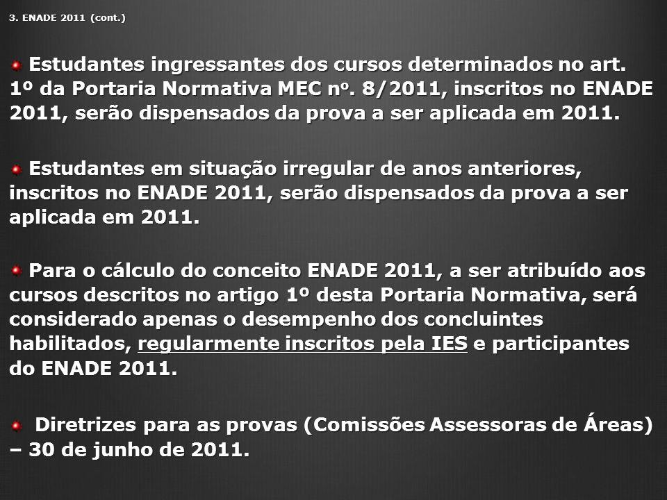 3. ENADE 2011 (cont.) Estudantes ingressantes dos cursos determinados no art. 1º da Portaria Normativa MEC n o. 8/2011, inscritos no ENADE 2011, serão