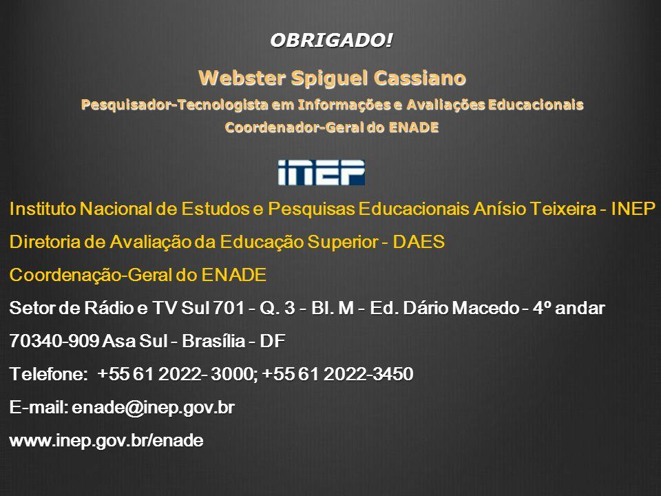 OBRIGADO! Webster Spiguel Cassiano Pesquisador-Tecnologista em Informações e Avaliações Educacionais Coordenador-Geral do ENADE Instituto Nacional de