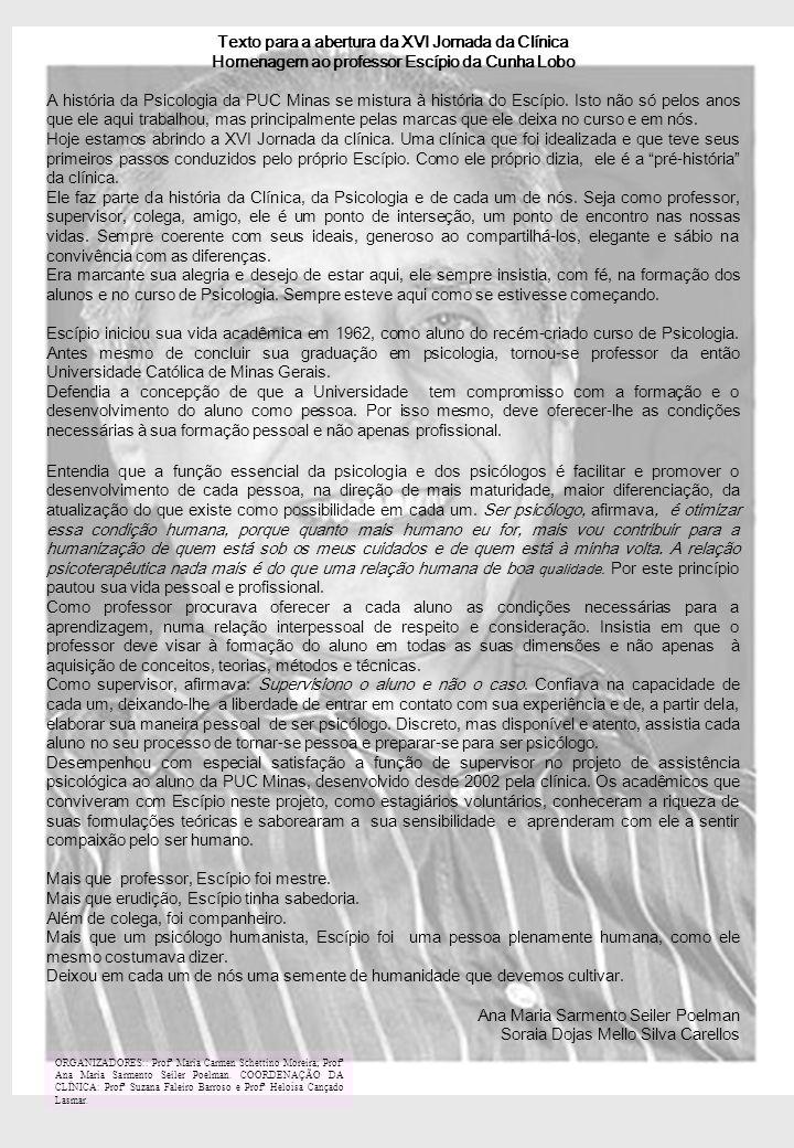Texto para a abertura da XVI Jornada da Clínica Homenagem ao professor Escípio da Cunha Lobo A história da Psicologia da PUC Minas se mistura à história do Escípio.