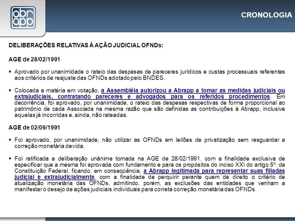 CRONOLOGIA DELIBERAÇÕES RELATIVAS À AÇÃO JUDICIAL OFNDs: AGE de 28/02/1991 Aprovado por unanimidade o rateio das despesas de pareceres jurídicos e cus