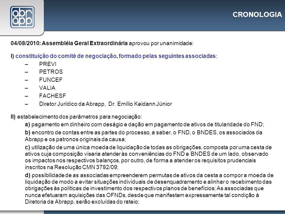 CRONOLOGIA 04/08/2010: Assembléia Geral Extraordinária aprovou por unanimidade: I) constituição do comitê de negociação, formado pelas seguintes assoc
