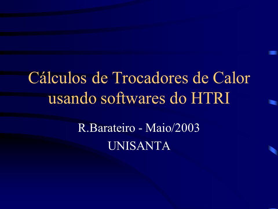 Cálculos de Trocadores de Calor usando softwares do HTRI R.Barateiro - Maio/2003 UNISANTA
