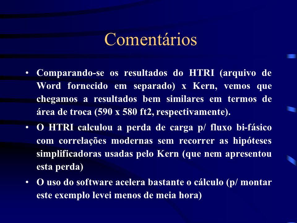 Comentários Comparando-se os resultados do HTRI (arquivo de Word fornecido em separado) x Kern, vemos que chegamos a resultados bem similares em termos de área de troca (590 x 580 ft2, respectivamente).