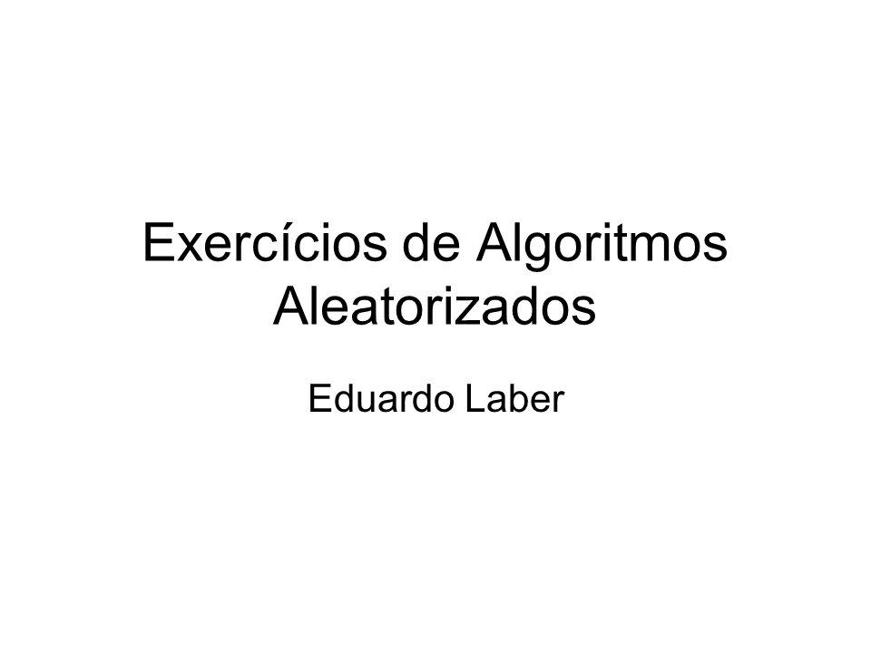 Exercícios de Algoritmos Aleatorizados Eduardo Laber