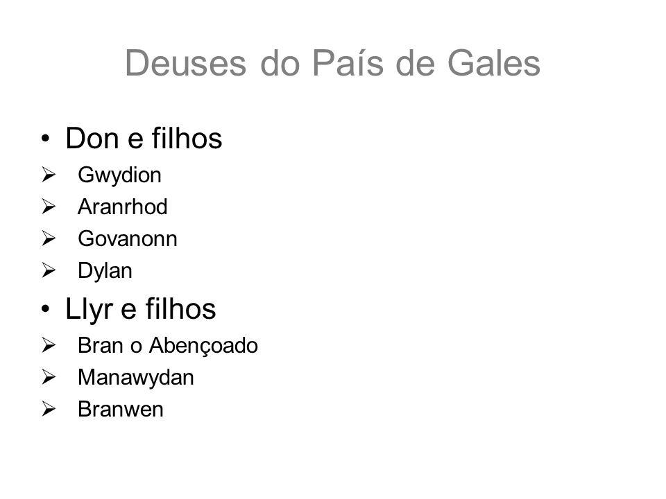 Deuses do País de Gales Don e filhos Gwydion Aranrhod Govanonn Dylan Llyr e filhos Bran o Abençoado Manawydan Branwen