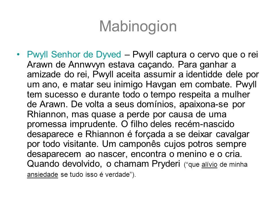 Mabinogion Pwyll Senhor de Dyved – Pwyll captura o cervo que o rei Arawn de Annwvyn estava caçando. Para ganhar a amizade do rei, Pwyll aceita assumir