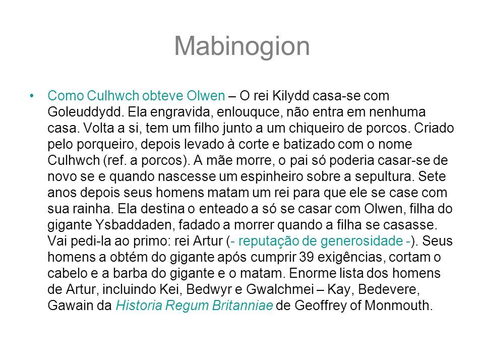 Mabinogion Como Culhwch obteve Olwen – O rei Kilydd casa-se com Goleuddydd. Ela engravida, enlouquce, não entra em nenhuma casa. Volta a si, tem um fi