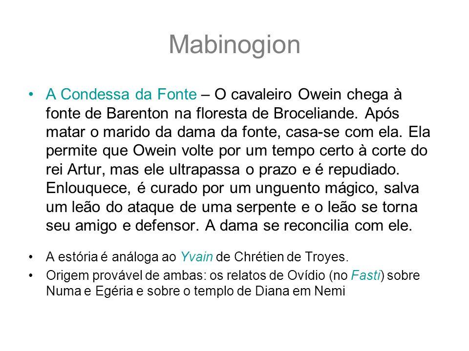 Mabinogion A Condessa da Fonte – O cavaleiro Owein chega à fonte de Barenton na floresta de Broceliande. Após matar o marido da dama da fonte, casa-se
