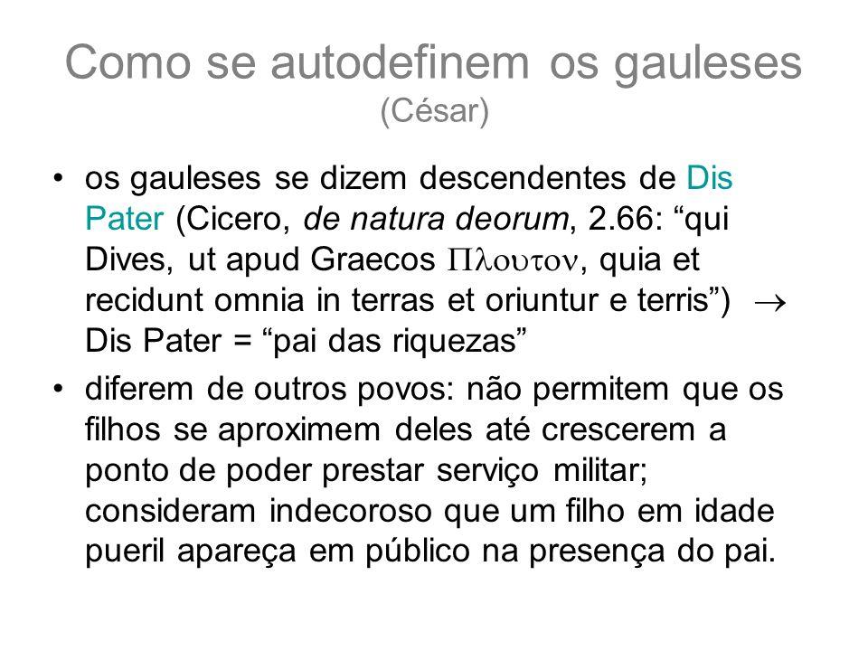 Como se autodefinem os gauleses (César) os gauleses se dizem descendentes de Dis Pater (Cicero, de natura deorum, 2.66: qui Dives, ut apud Graecos, qu