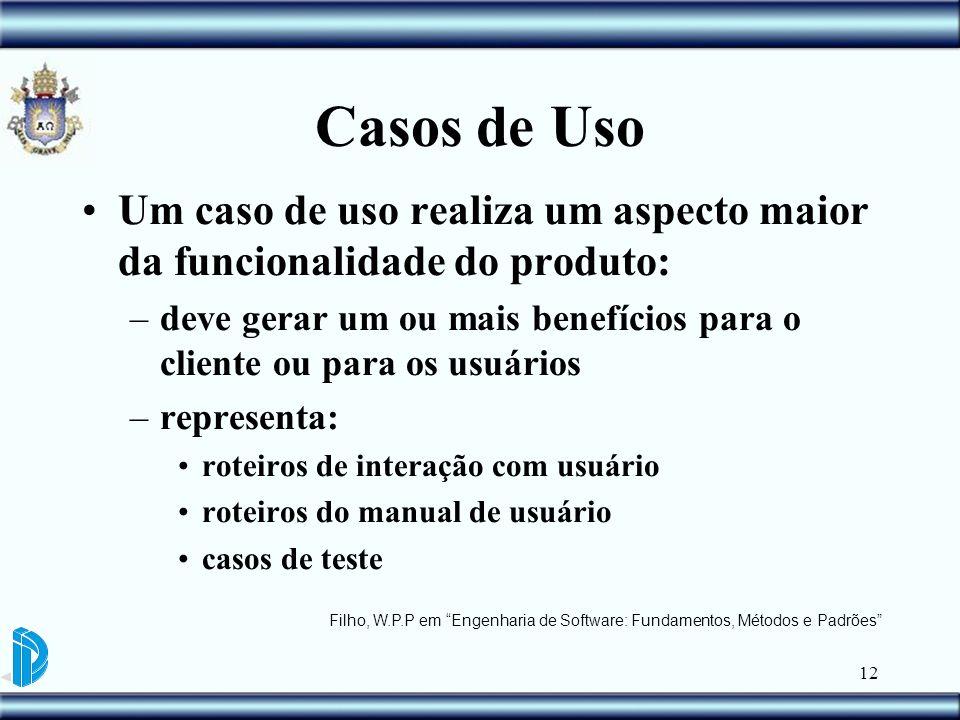12 Casos de Uso Um caso de uso realiza um aspecto maior da funcionalidade do produto: –deve gerar um ou mais benefícios para o cliente ou para os usuá