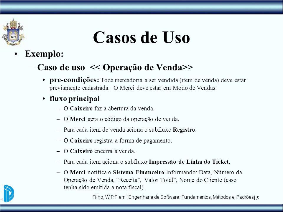 15 Casos de Uso Exemplo: –Caso de uso > pre-condições: Toda mercadoria a ser vendida (item de venda) deve estar previamente cadastrada. O Merci deve e