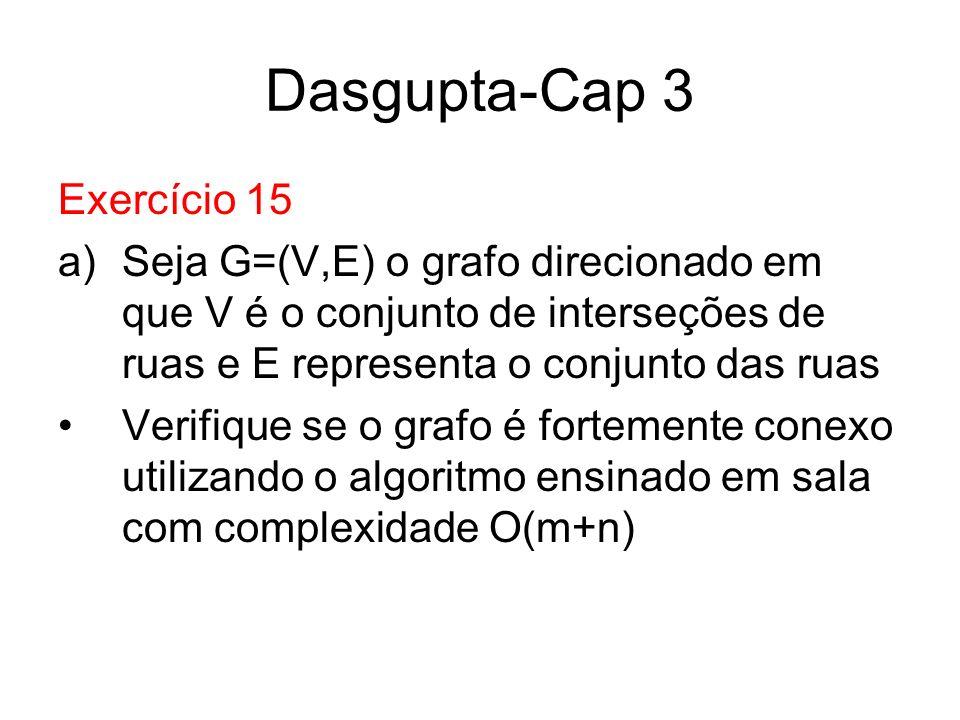 Dasgupta-Cap 3 Exercício 15 a)Seja G=(V,E) o grafo direcionado em que V é o conjunto de interseções de ruas e E representa o conjunto das ruas Verifiq