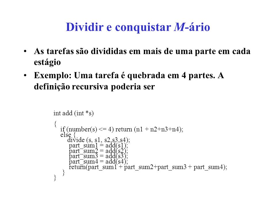 Dividir e conquistar M-ário As tarefas são divididas em mais de uma parte em cada estágio Exemplo: Uma tarefa é quebrada em 4 partes.