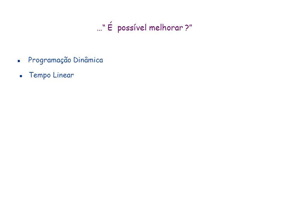 …dividir-e-conquistar T(n) = esforço para resolver instância de tamanho n T(n) = n + 2.T(n/2) T(1) = O(1) T(n) = O(n.log n) + O(n) = O(n log n) Comple