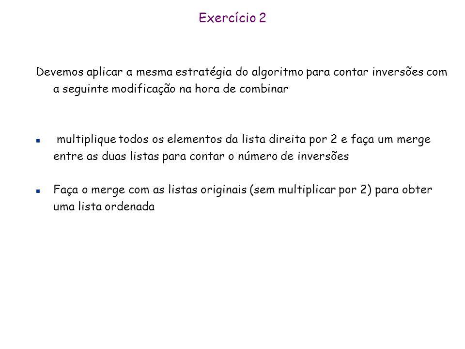 Exercício 1 Ao comparar a mediana a(n/2) da primeira lista com a mediana b(n/2) da segunda lista temos Caso i) a(n/2) >= b(n/2). Neste caso, os elemen