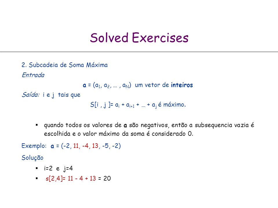 Solved Exercises 1. Finding the Peak. Let A= a 1,…,a n be a sequence of n numbers with the following property: there is p in {1,…,n} for which (i) the