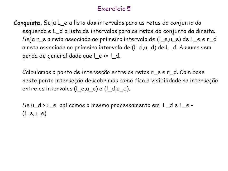 Exercício 5 Escreva um Rotina HSR que recebe como entrada n retas e retorna uma partição do intervalo (-\infty,+\infty) aonde a cada intervalo é assoc
