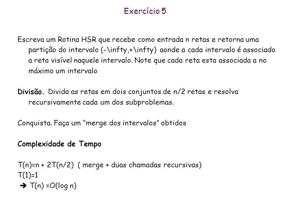 Exercício 5 Conquista. Seja L_e a lista dos intervalos para as retas do conjunto da esquerda e L_d a lista de intervalos para as retas do conjunto da