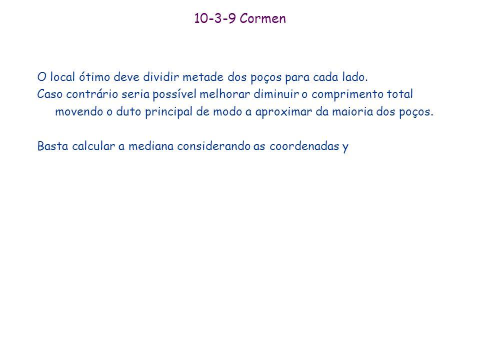 10-3-7 Cormen 1. Encontre a mediana m em tempo linear 2. Para cada elemento x de S faça S S U |x –m| 3. Seja q o (k+1)-ésimo menor elemento de S. Enco
