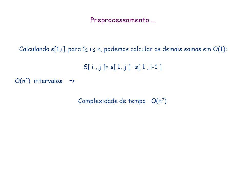 Solução força bruta S max 0 Para i:=1 até n faça Para j:=i ate n faça S A[i] Para k:=i+1 até j faça S S+A[k] if S > S max then S max S