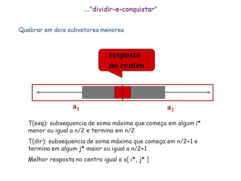 ...dividir-e-conquistar Quebrar em dois subvetores menores a1a1 a2a2 resposta a esquerda resposta a direita resposta no centro a1a1 a2a2