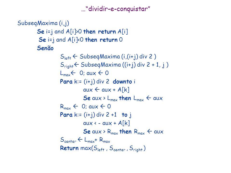 ...dividir-e-conquistar Quebrar em dois subvetores menores a1a1 a2a2 T(esq): subsequencia de soma máxima que começa em algum i* menor ou igual a n/2 e