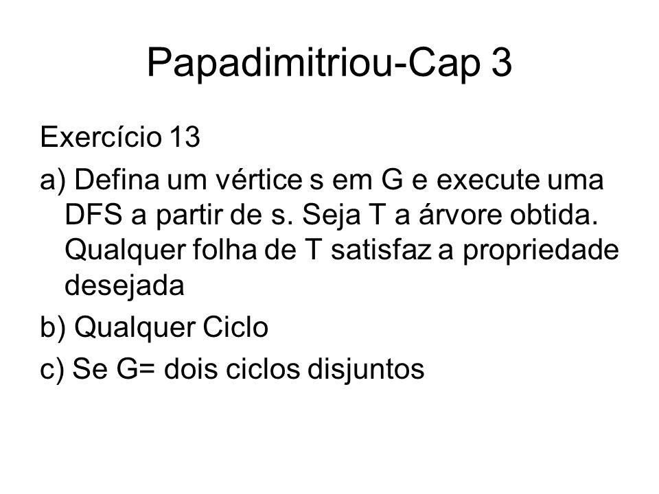 Papadimitriou-Cap 3 Exercício 13 a) Defina um vértice s em G e execute uma DFS a partir de s. Seja T a árvore obtida. Qualquer folha de T satisfaz a p
