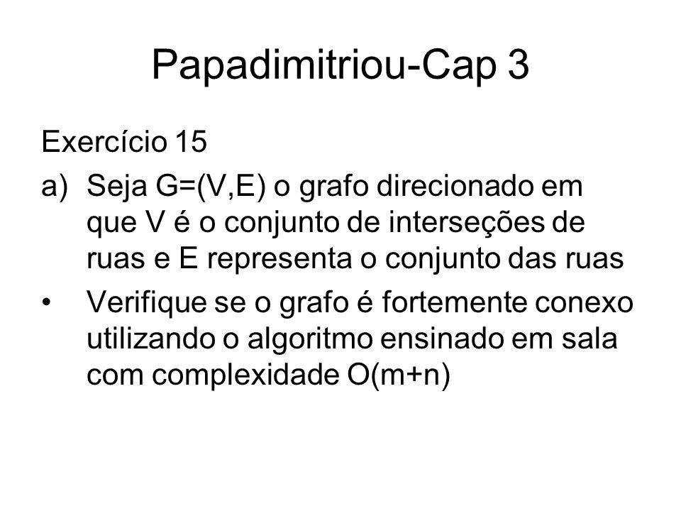 Papadimitriou-Cap 3 Exercício 15 a)Seja G=(V,E) o grafo direcionado em que V é o conjunto de interseções de ruas e E representa o conjunto das ruas Ve