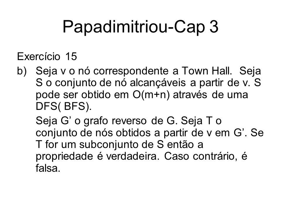 Papadimitriou-Cap 3 Exercício 15 b)Seja v o nó correspondente a Town Hall. Seja S o conjunto de nó alcançáveis a partir de v. S pode ser obtido em O(m