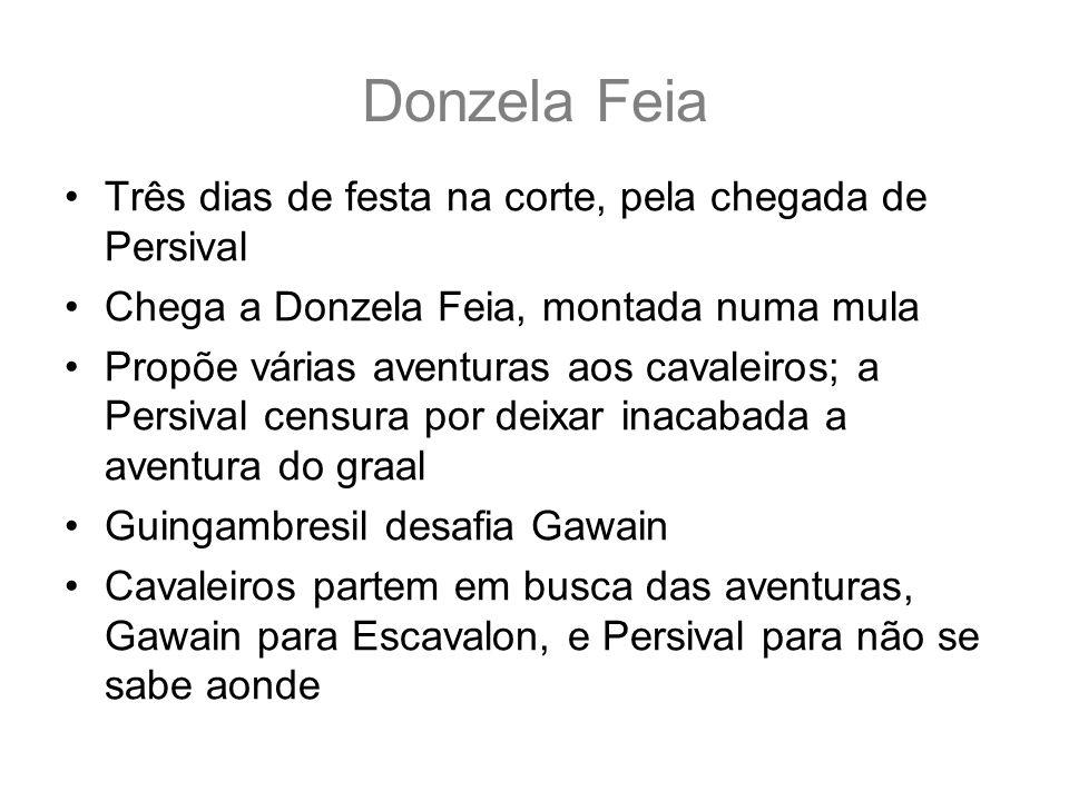 Donzela Feia Três dias de festa na corte, pela chegada de Persival Chega a Donzela Feia, montada numa mula Propõe várias aventuras aos cavaleiros; a P