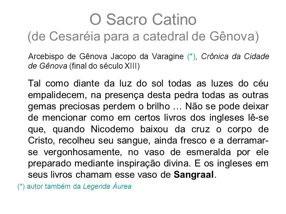 O Sacro Catino (de Cesaréia para a catedral de Gênova) Arcebispo de Gênova Jacopo da Varagine (*), Crônica da Cidade de Gênova (final do século XIII)