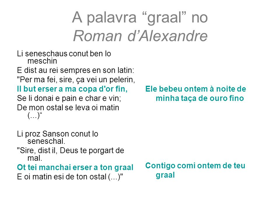 A palavra graal no Roman dAlexandre Li seneschaus conut ben lo meschin E dist au rei sempres en son latin: