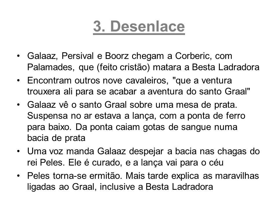3. Desenlace Galaaz, Persival e Boorz chegam a Corberic, com Palamades, que (feito cristão) matara a Besta Ladradora Encontram outros nove cavaleiros,