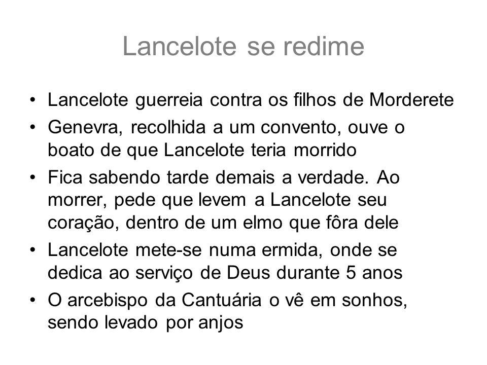 Lancelote se redime Lancelote guerreia contra os filhos de Morderete Genevra, recolhida a um convento, ouve o boato de que Lancelote teria morrido Fic