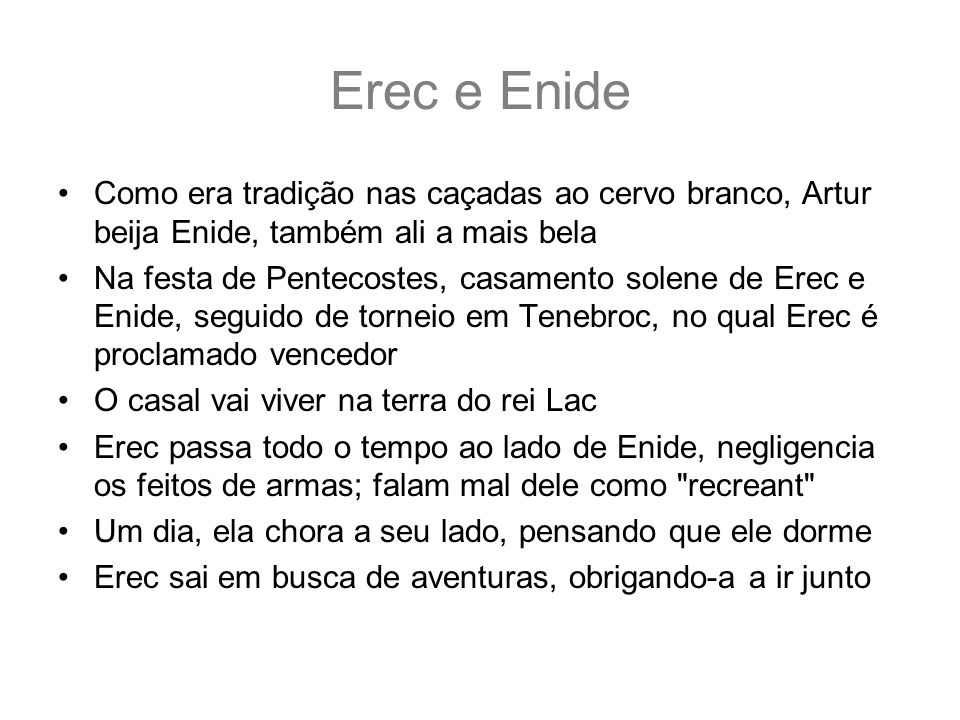 Erec e Enide Como era tradição nas caçadas ao cervo branco, Artur beija Enide, também ali a mais bela Na festa de Pentecostes, casamento solene de Ere