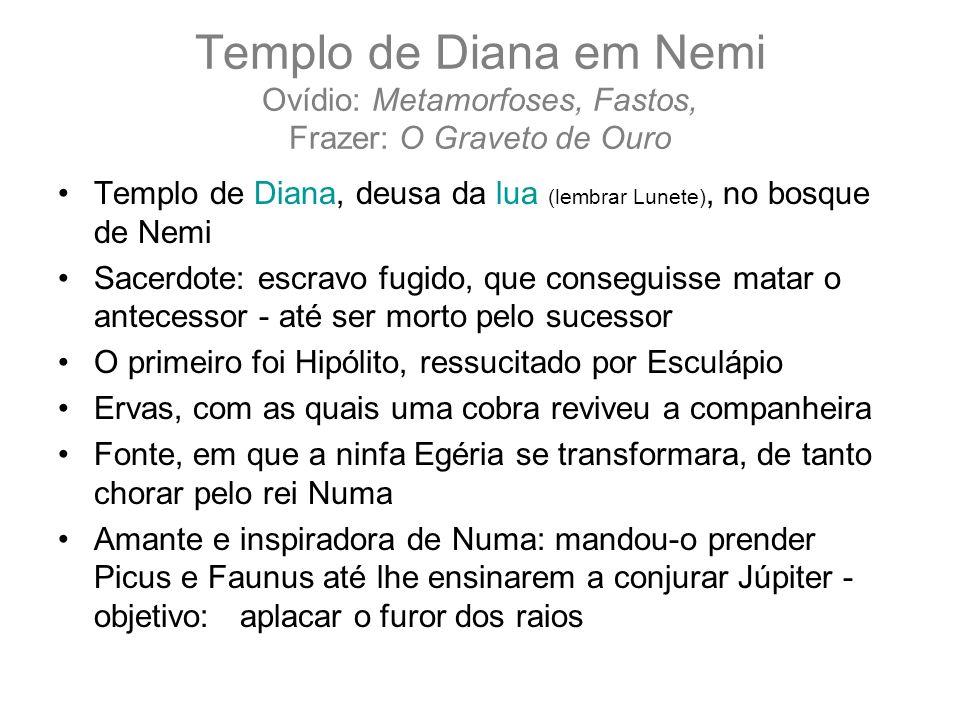 Templo de Diana em Nemi Ovídio: Metamorfoses, Fastos, Frazer: O Graveto de Ouro Templo de Diana, deusa da lua (lembrar Lunete), no bosque de Nemi Sace
