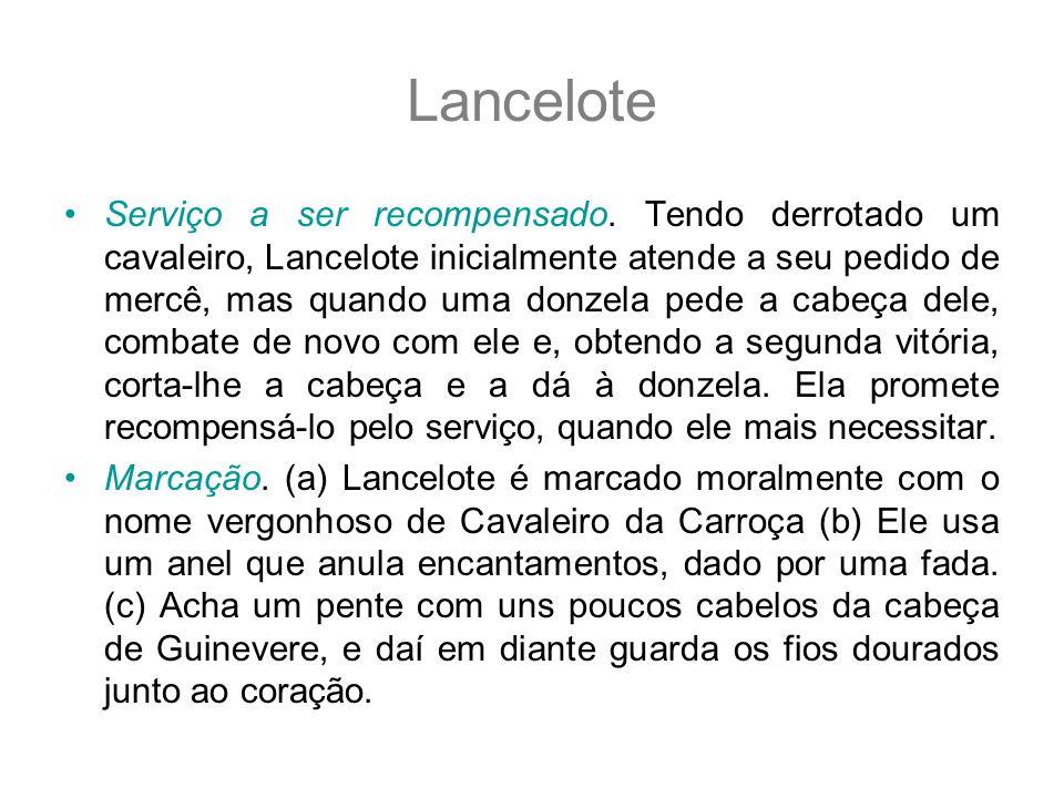 Lancelote Serviço a ser recompensado. Tendo derrotado um cavaleiro, Lancelote inicialmente atende a seu pedido de mercê, mas quando uma donzela pede a
