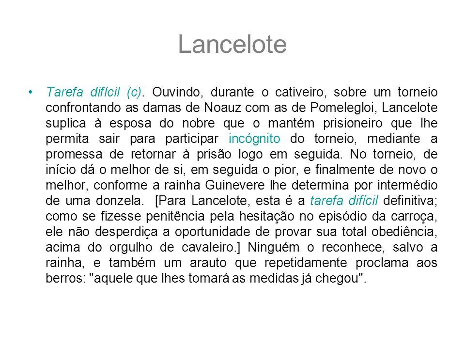 Lancelote Tarefa difícil (c). Ouvindo, durante o cativeiro, sobre um torneio confrontando as damas de Noauz com as de Pomelegloi, Lancelote suplica à