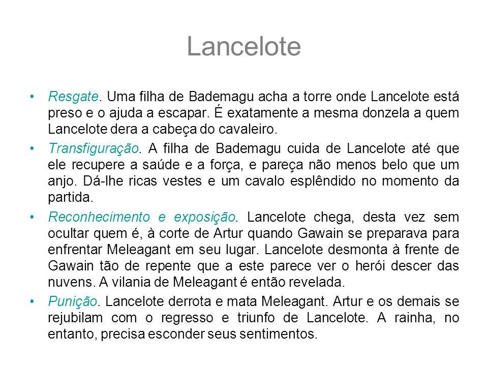Lancelote Resgate. Uma filha de Bademagu acha a torre onde Lancelote está preso e o ajuda a escapar. É exatamente a mesma donzela a quem Lancelote der
