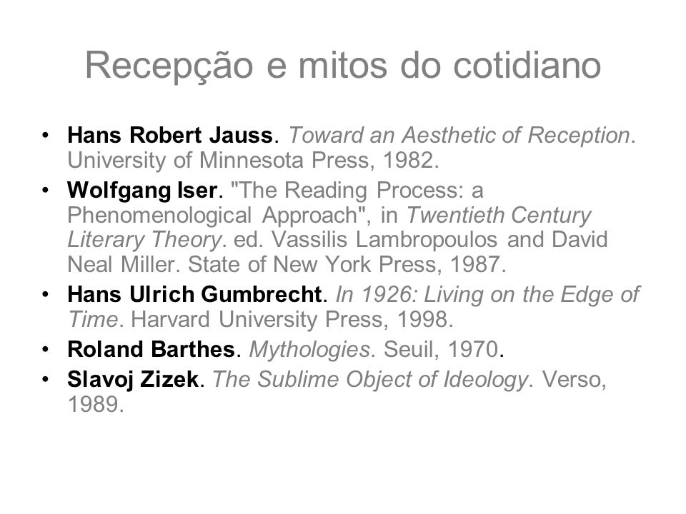 Recepção e mitos do cotidiano Hans Robert Jauss. Toward an Aesthetic of Reception. University of Minnesota Press, 1982. Wolfgang Iser.
