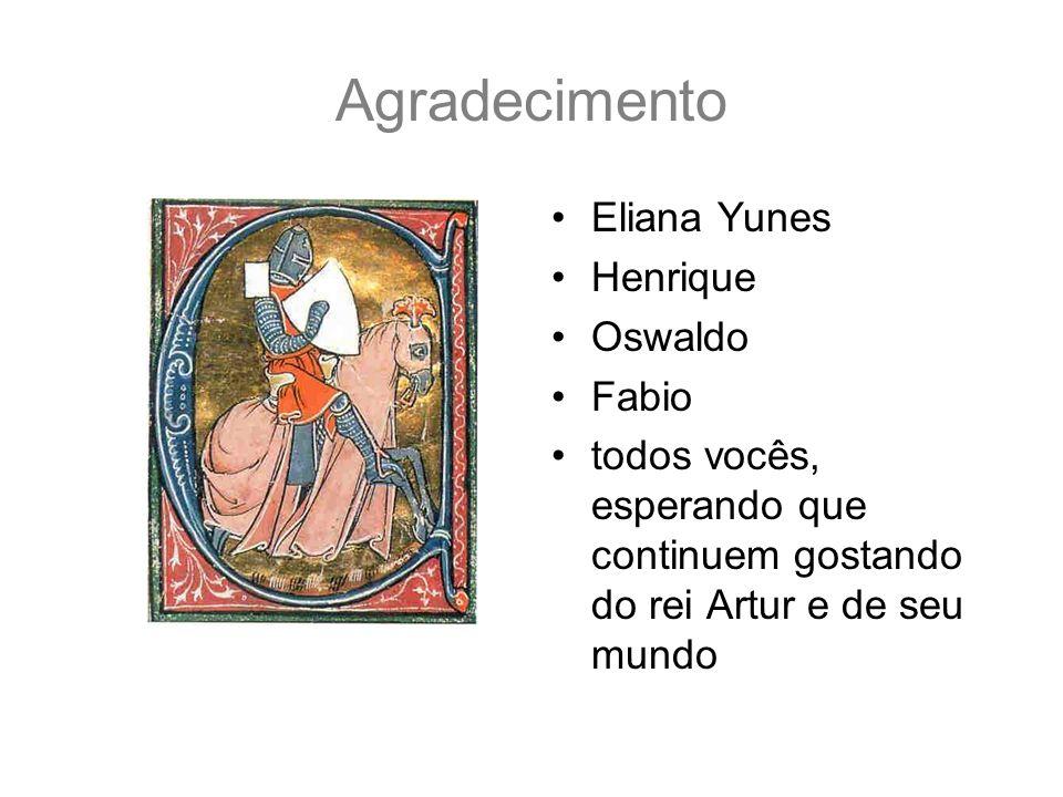 Agradecimento Eliana Yunes Henrique Oswaldo Fabio todos vocês, esperando que continuem gostando do rei Artur e de seu mundo