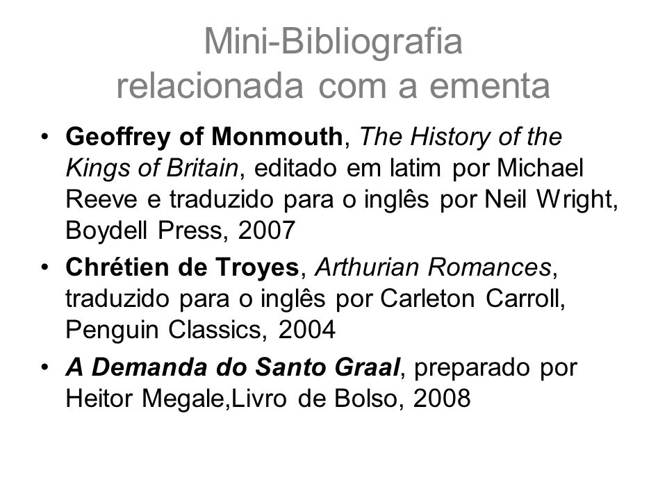 Mini-Bibliografia relacionada com a ementa Geoffrey of Monmouth, The History of the Kings of Britain, editado em latim por Michael Reeve e traduzido p