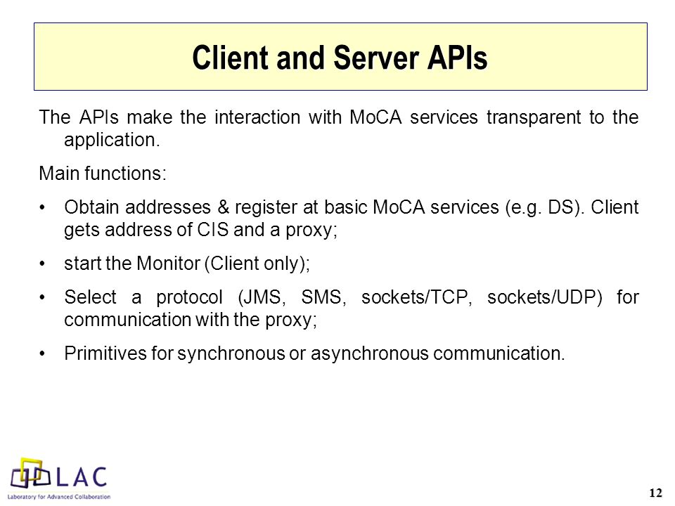 12 Client and Server APIs The APIs make the interaction with MoCA services transparent to the application.