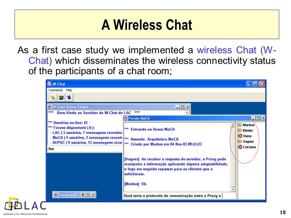 18 A Wireless Chat As a first case study we implemented a wireless Chat (W- Chat) which disseminates the wireless connectivity status of the participants of a chat room;