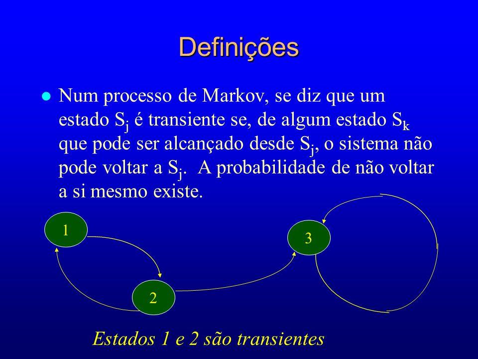 1 2 3 Estados 1 e 2 são transientes Definições l Num processo de Markov, se diz que um estado S j é transiente se, de algum estado S k que pode ser al