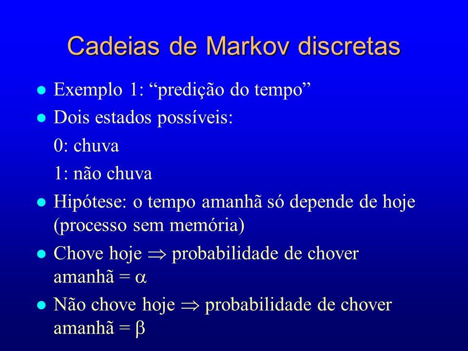 Cadeias de Markov discretas l Exemplo 1: predição do tempo l Dois estados possíveis: 0: chuva 1: não chuva l Hipótese: o tempo amanhã só depende de ho