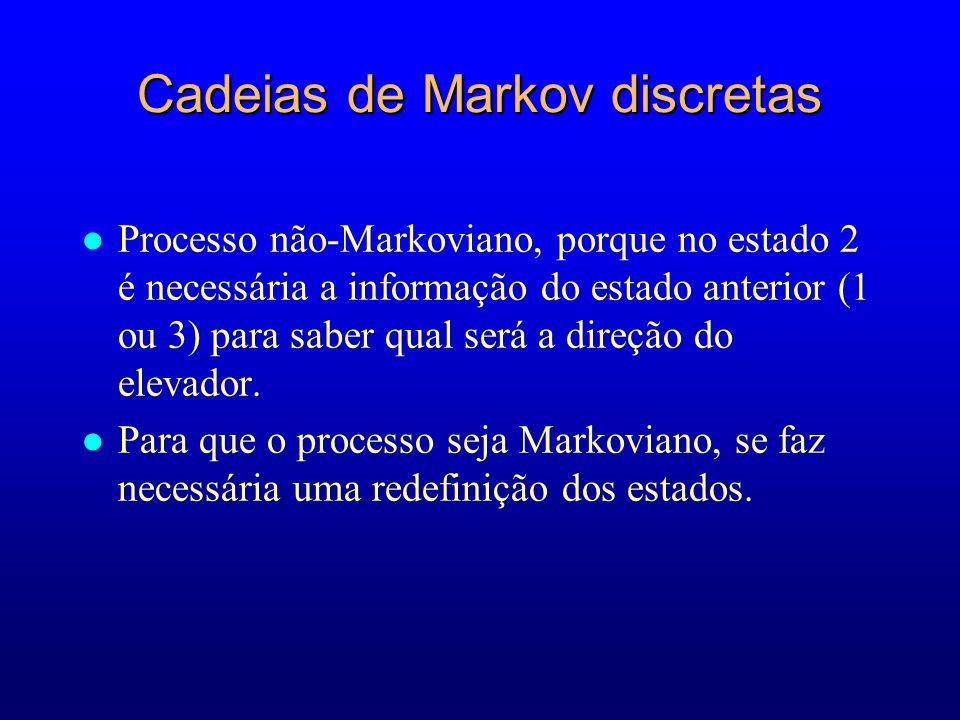 Cadeias de Markov discretas l Processo não-Markoviano, porque no estado 2 é necessária a informação do estado anterior (1 ou 3) para saber qual será a